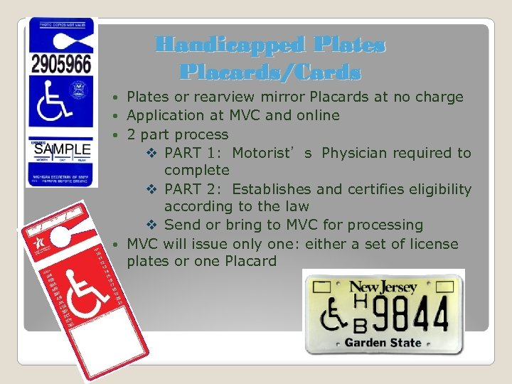 Handicapped Plates Placards/Cards Plates or rearview mirror Placards at no charge Application at MVC