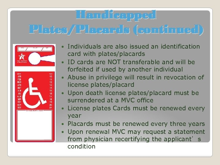 Handicapped Plates/Placards (continued) Individuals are also issued an identification card with plates/placards ID cards