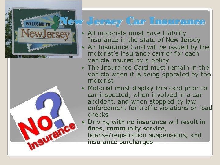 New Jersey Car Insurance All motorists must have Liability Insurance in the state of