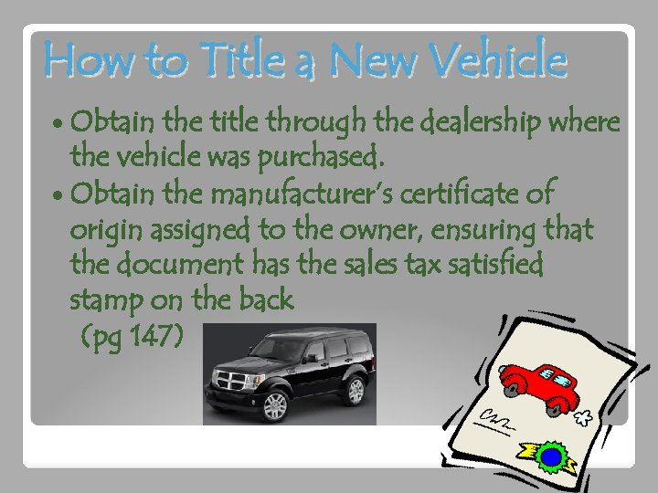 How to Title a New Vehicle Obtain the title through the dealership where the
