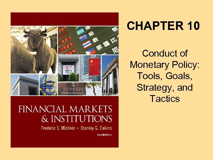 CHAPTER 10 Conduct of Monetary Policy: Tools, Goals, Strategy, and Tactics