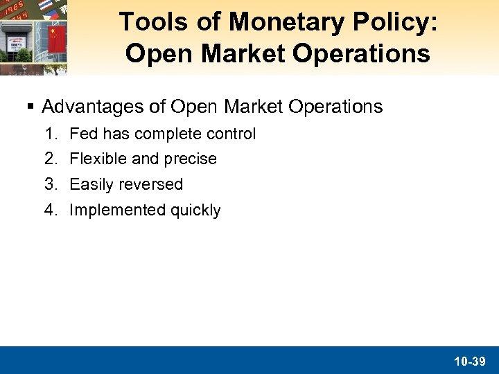 Tools of Monetary Policy: Open Market Operations § Advantages of Open Market Operations 1.