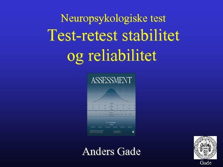 Neuropsykologiske test Test-retest stabilitet og reliabilitet Anders Gade