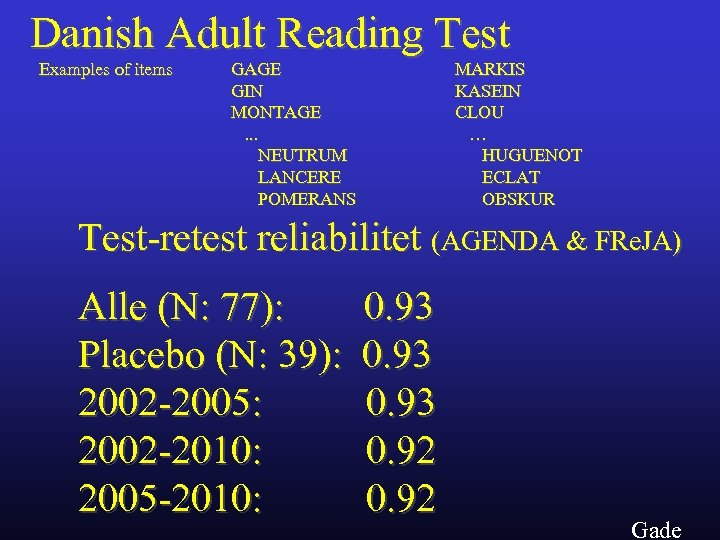 Danish Adult Reading Test Examples of items GAGE GIN MONTAGE. . . NEUTRUM LANCERE