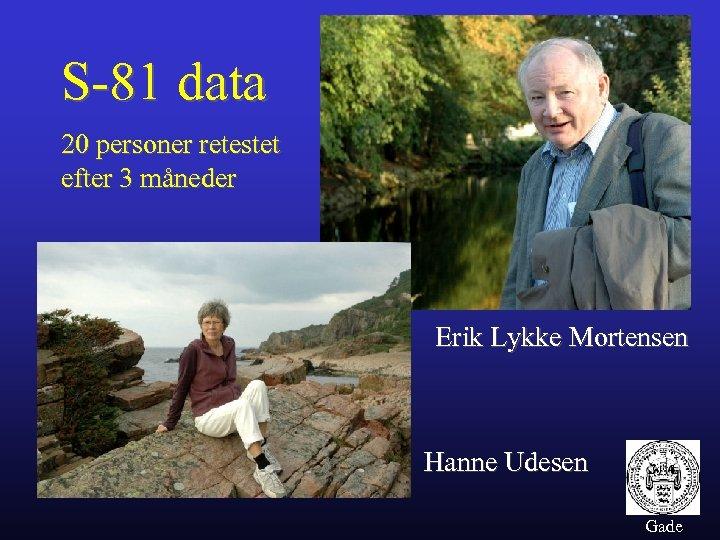 S-81 data 20 personer retestet efter 3 måneder Erik Lykke Mortensen Hanne Udesen Gade
