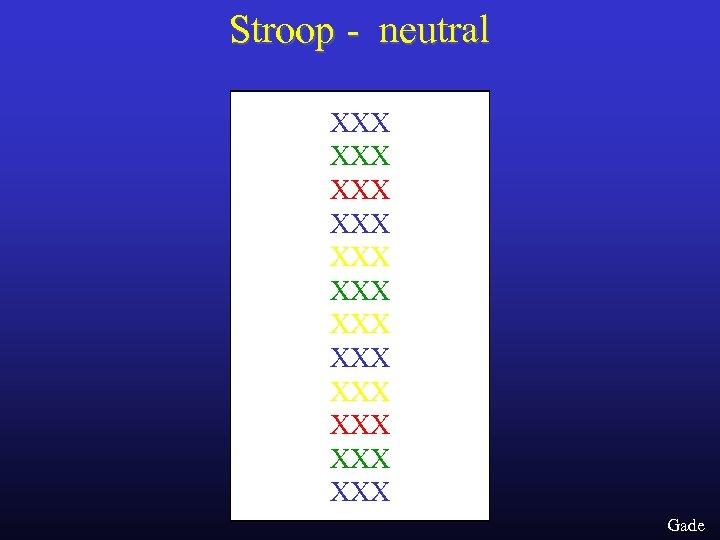 Stroop - neutral XXX XXX XXX Gade