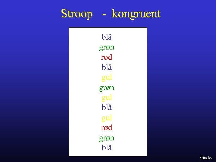 Stroop - kongruent blå grøn rød blå gul grøn gul blå gul rød grøn