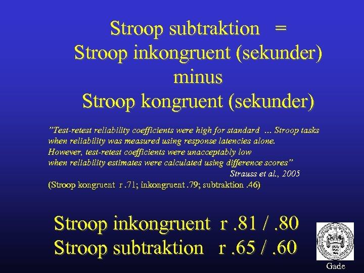 "Stroop subtraktion = Stroop inkongruent (sekunder) minus Stroop kongruent (sekunder) ""Test-retest reliability coefficients were"
