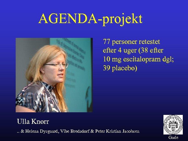 AGENDA-projekt 77 personer retestet efter 4 uger (38 efter 10 mg escitalopram dgl; 39