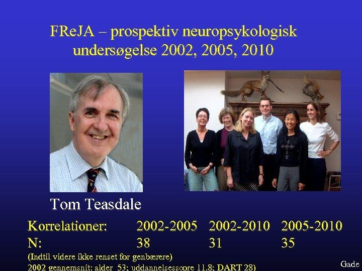 FRe. JA – prospektiv neuropsykologisk undersøgelse 2002, 2005, 2010 Tom Teasdale Korrelationer: N: 2002