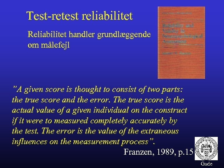 "Test-retest reliabilitet Reliabilitet handler grundlæggende om målefejl ""A given score is thought to consist"
