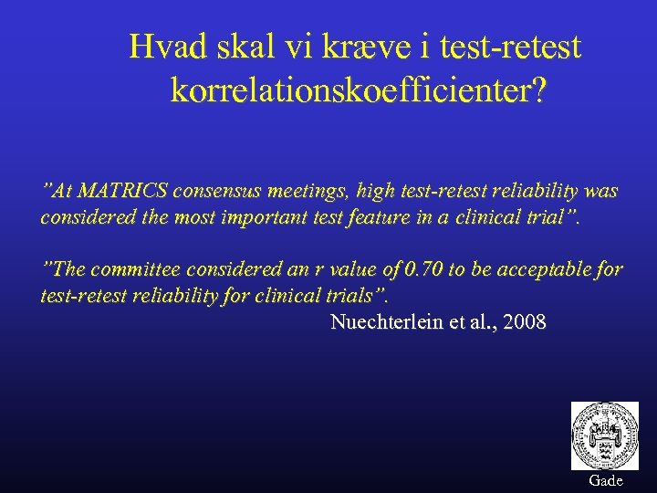 "Hvad skal vi kræve i test-retest korrelationskoefficienter? ""At MATRICS consensus meetings, high test-retest reliability"