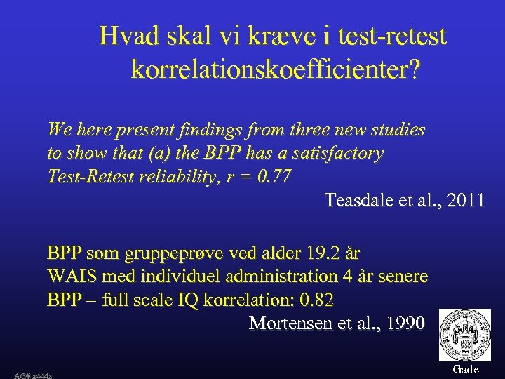 Hvad skal vi kræve i test-retest korrelationskoefficienter? We here present findings from three new