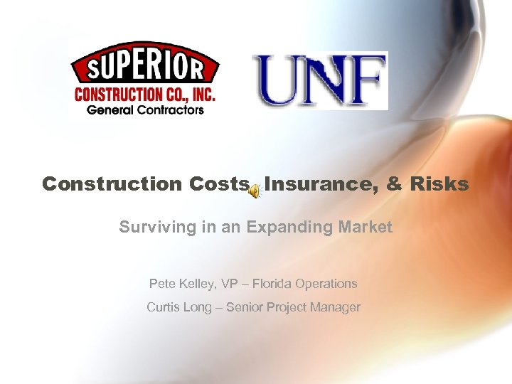 Construction Costs, Insurance, & Risks Surviving in an Expanding Market Pete Kelley, VP –