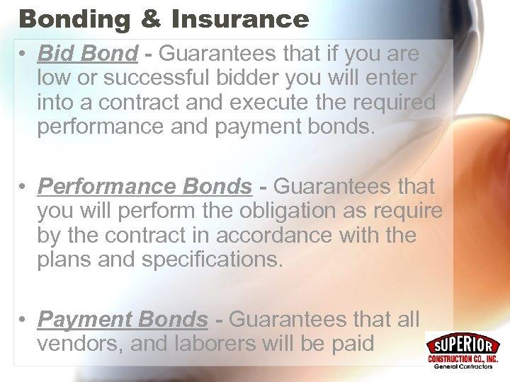 Bonding & Insurance • Bid Bond - Guarantees that if you are low or