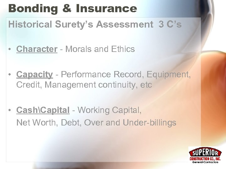 Bonding & Insurance Historical Surety's Assessment 3 C's • Character - Morals and Ethics