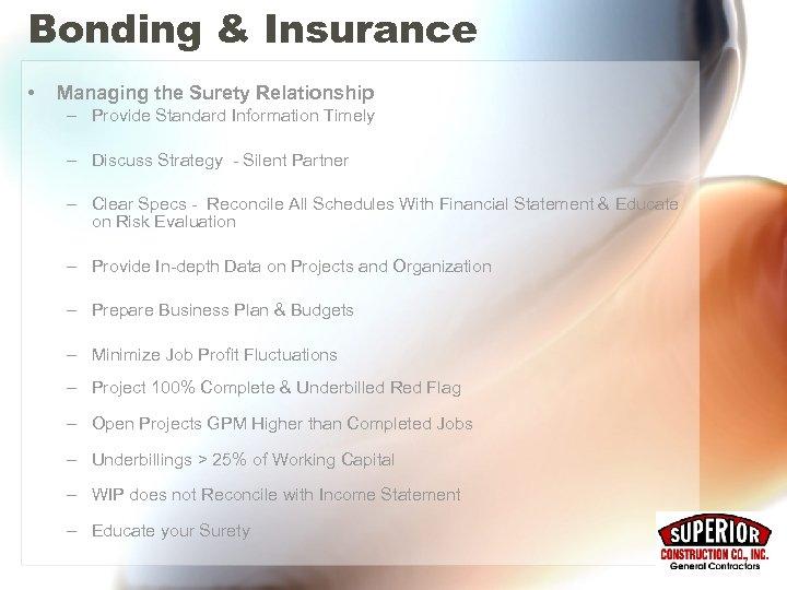 Bonding & Insurance • Managing the Surety Relationship – Provide Standard Information Timely –