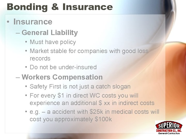 Bonding & Insurance • Insurance – General Liability • Must have policy • Market
