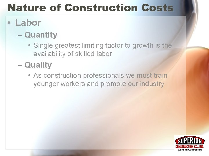 Nature of Construction Costs • Labor – Quantity • Single greatest limiting factor to