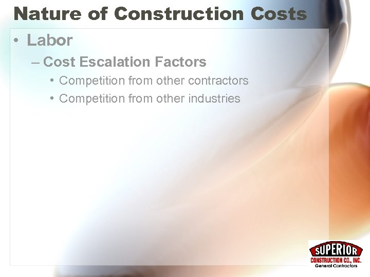 Nature of Construction Costs • Labor – Cost Escalation Factors • Competition from other