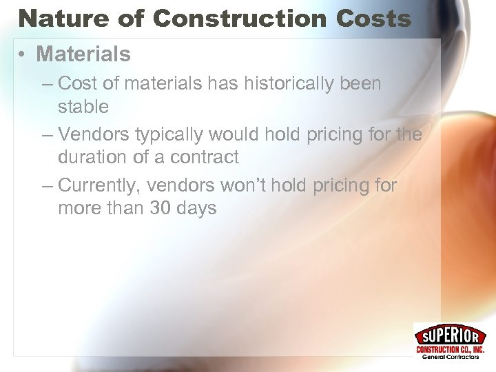 Nature of Construction Costs • Materials – Cost of materials has historically been stable