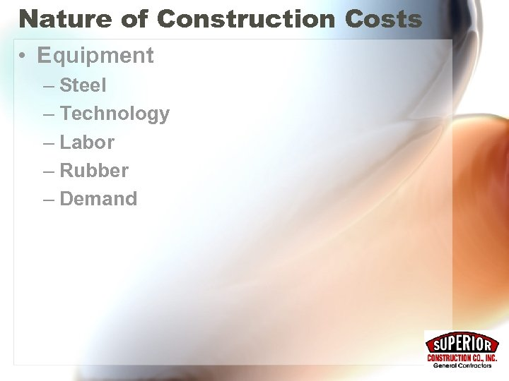 Nature of Construction Costs • Equipment – Steel – Technology – Labor – Rubber