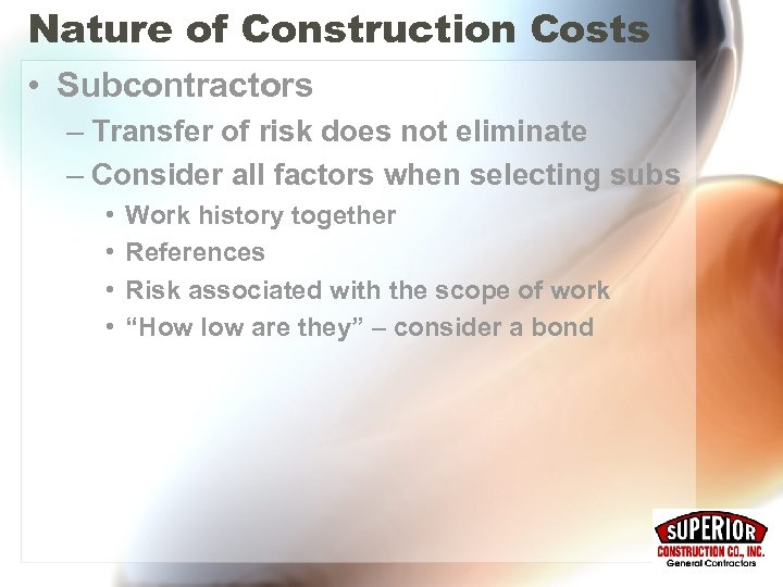 Nature of Construction Costs • Subcontractors – Transfer of risk does not eliminate –
