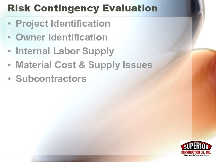 Risk Contingency Evaluation • • • Project Identification Owner Identification Internal Labor Supply Material