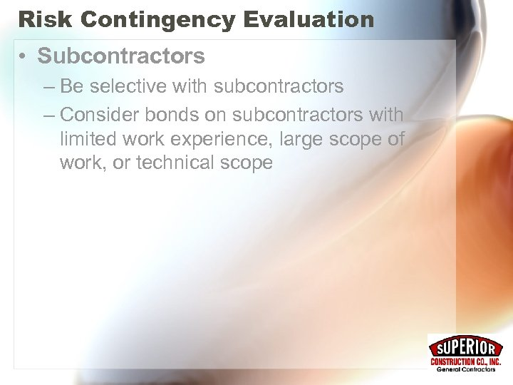 Risk Contingency Evaluation • Subcontractors – Be selective with subcontractors – Consider bonds on