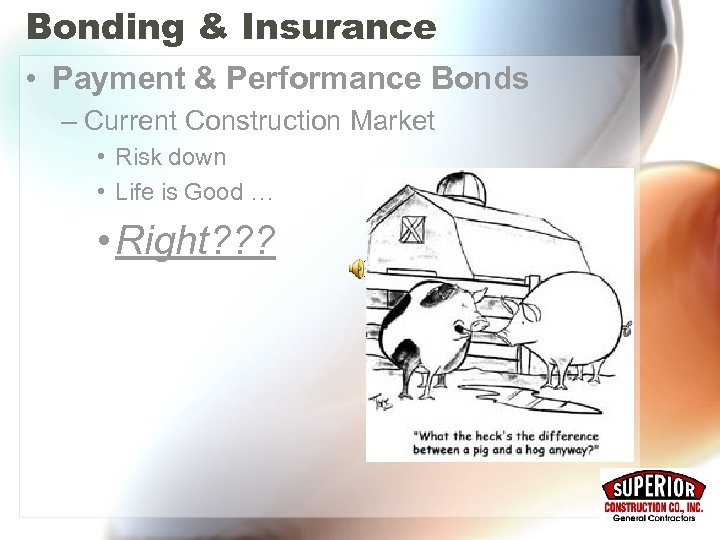 Bonding & Insurance • Payment & Performance Bonds – Current Construction Market • Risk