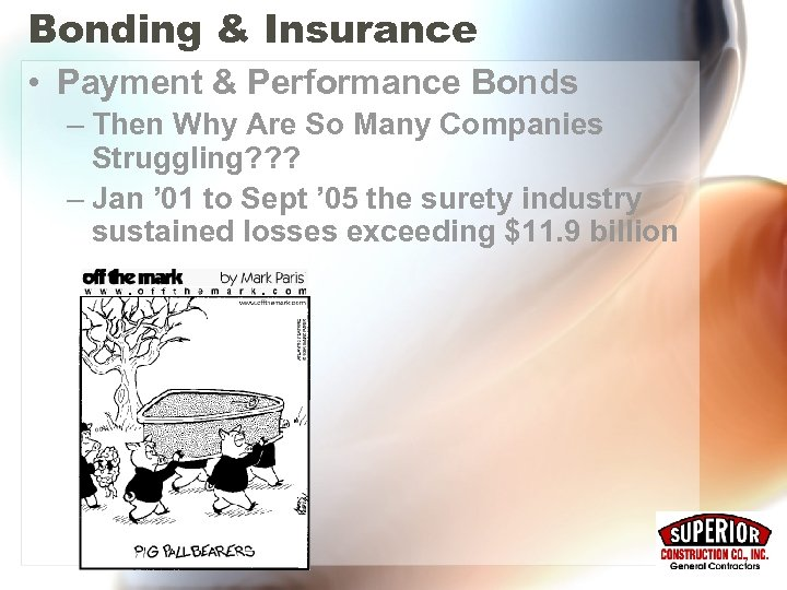 Bonding & Insurance • Payment & Performance Bonds – Then Why Are So Many