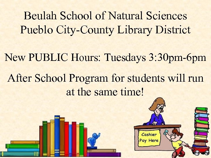 Beulah School of Natural Sciences Pueblo City-County Library District New PUBLIC Hours: Tuesdays 3: