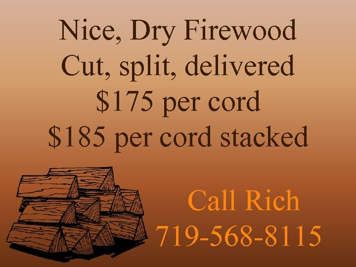 Nice, Dry Firewood Cut, split, delivered $175 per cord $185 per cord stacked Call