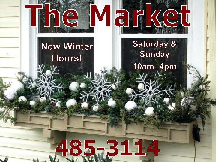 New Winter Hours! Saturday & Sunday 10 am- 4 pm 485 -3114