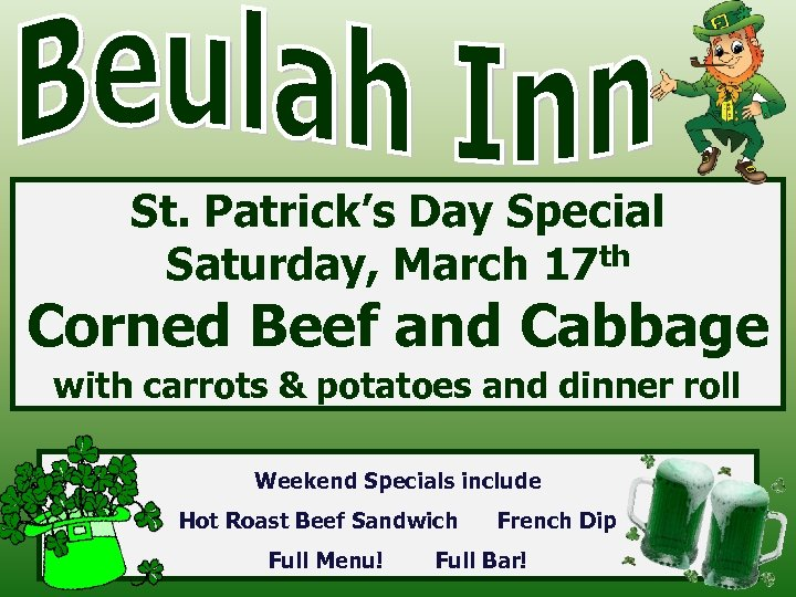 St. Patrick's Day Special Saturday, March 17 th Corned Beef and Cabbage with carrots