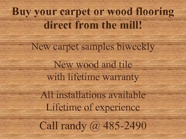 Buy your carpet or wood flooring direct from the mill! New carpet samples biweekly