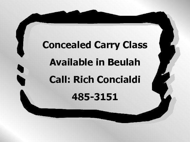 Concealed Carry Class Available in Beulah Call: Rich Concialdi 485 -3151