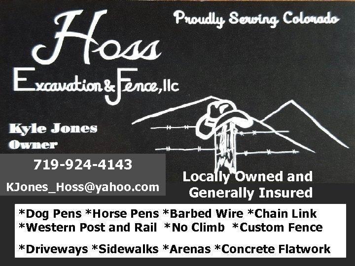 719 -924 -4143 KJones_Hoss@yahoo. com Locally Owned and Generally Insured *Dog Pens *Horse Pens