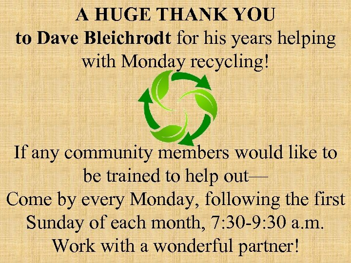 A HUGE THANK YOU to Dave Bleichrodt for his years helping with Monday recycling!