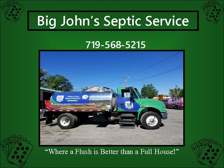 "Big John's Septic Service 719 -568 -5215 ""Where a Flush is Better than a"