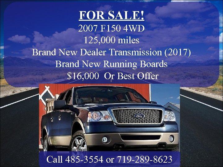 FOR SALE! 2007 F 150 4 WD 125, 000 miles Brand New Dealer Transmission