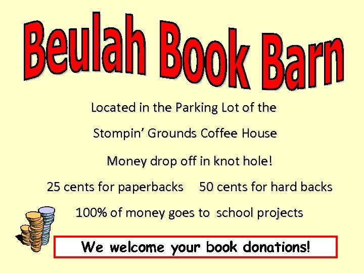 Located in the Parking Lot of the Stompin' Grounds Coffee House Money drop off