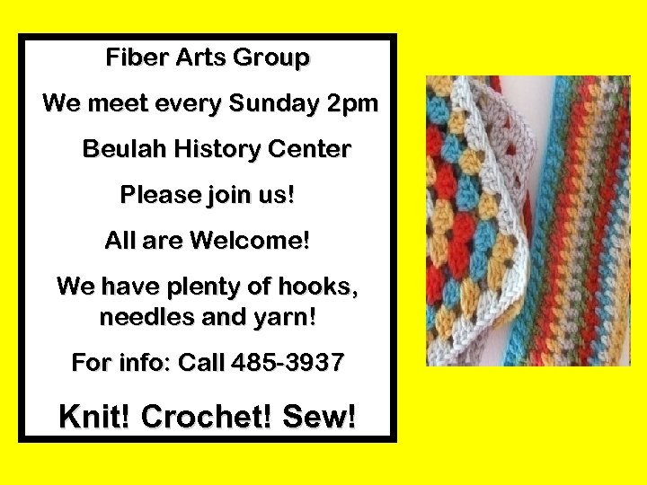 Fiber Arts Group We meet every Sunday 2 pm Beulah History Center Please join