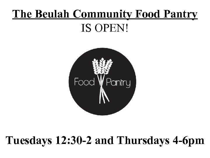 The Beulah Community Food Pantry IS OPEN! Tuesdays 12: 30 -2 and Thursdays 4