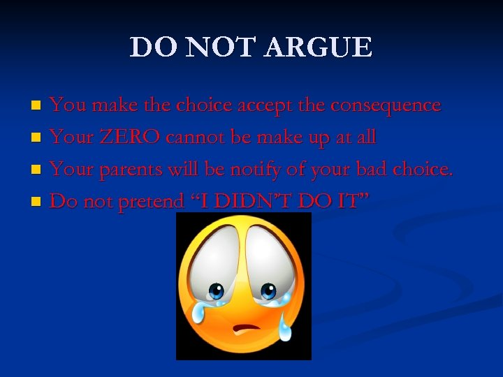 DO NOT ARGUE You make the choice accept the consequence n Your ZERO cannot