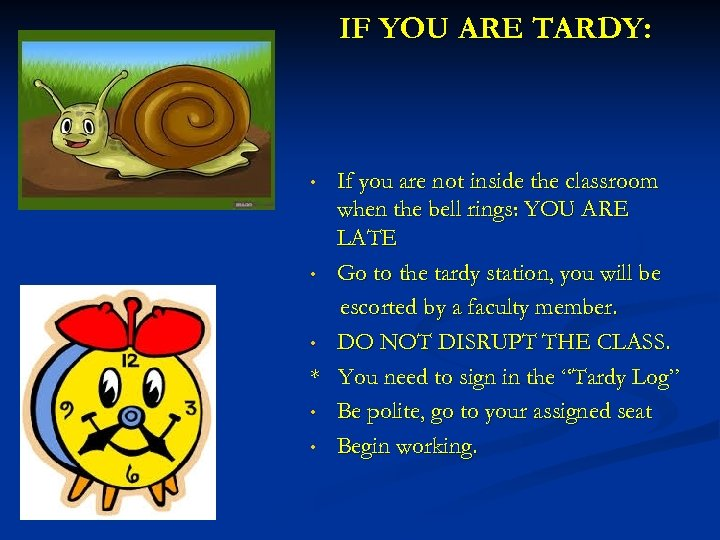 IF YOU ARE TARDY: If you are not inside the classroom when the bell