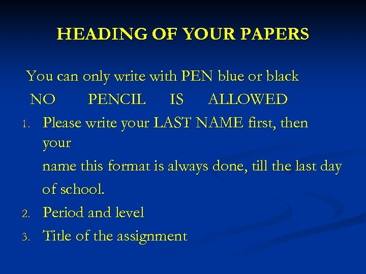 HEADING OF YOUR PAPERS You can only write with PEN blue or black NO