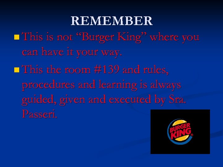 """REMEMBER n This is not """"Burger King"""" where you can have it your way."""