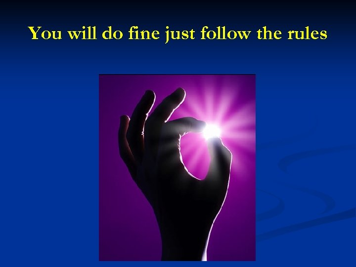 You will do fine just follow the rules