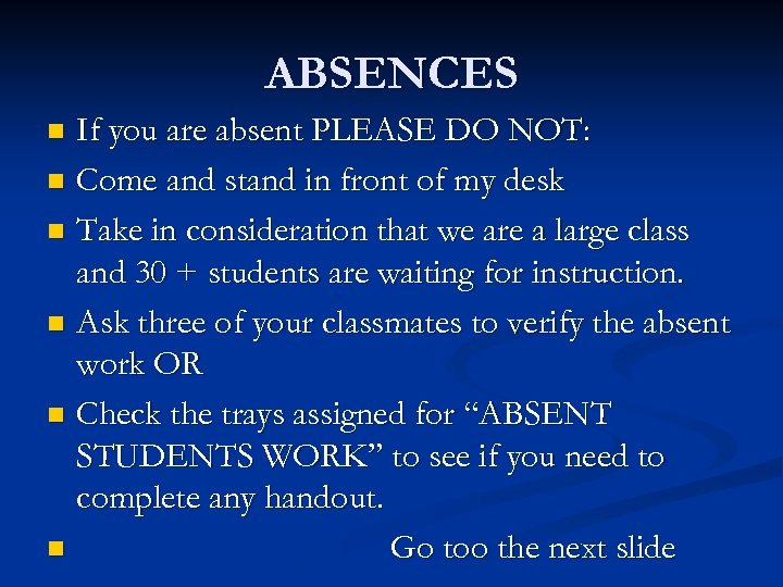 ABSENCES If you are absent PLEASE DO NOT: n Come and stand in front